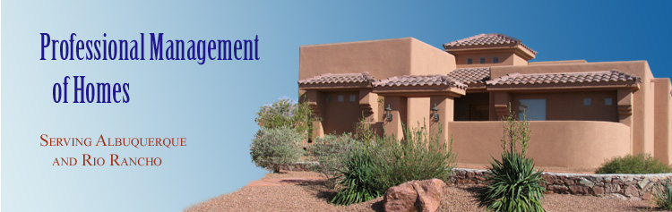 Professional management of homes - serving Albuquerque and Rio Rancho.